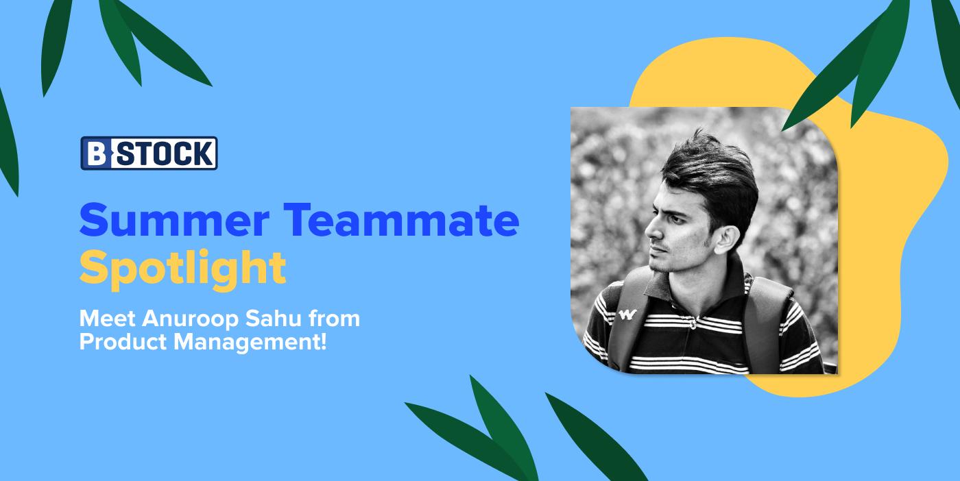 B-Stock's Summer Teammate Spotlight: Meet Anuroop Sahu